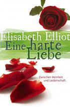 Eine harte Liebe - Elisabeth Elliot