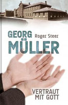 Georg Müller - Vertraut mit Gott / Roger Steer
