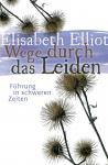 Wege durch das Leiden - Elisabeth Elliot