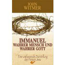 Immanuel - Wahrer Mensch und Wahrer Gott / John A. Witmer