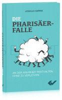 Die Pharisäerfalle - an der Wahrheit festhalten, ohne zu verletzen / Joshua Harris