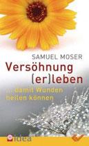Versöhnung (er)leben ... damit Wunden heilen können - Samuel Moser