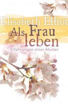 Als Frau leben - Elisabeth Elliot