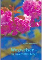Wegweiser für ein erfülltes Leben - Walter Mauerhofer