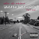 EP - WALTER UNLEASHED Part one