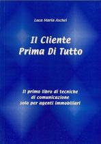 IL CLIENTE PRIMA DI TUTTO Il primo libro di tecniche di comunicazione solo per agenti immobiliari  LIBRO + DVD