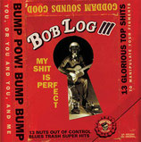 Bob Log III ‎– My Shit Is Perfect