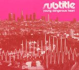 Subtitle – Young Dangerous Heart