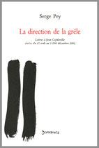 La direction de la grêle (Lettres à Jean Capdeville datées du 47 août au 11000 décembre 2002)