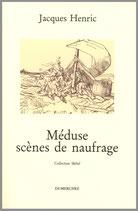 """Méduse scènes de naufrage - Jacques Henric / Illustration de couverture : croquis de Géricault pour """"Le radeau de la méduse"""" (Lille, Musée des Beaux-Arts)"""