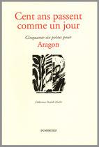 Cent ans passent comme  un jour / 56 poètes pour Aragon