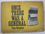 ONCE THERE WAS A GENERAL  Tony Palladino