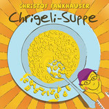 Chrigeli-Suppe (CD)