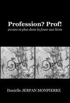 Livre Profession? Prof! 20 ans et plus dans la fosse aux lions