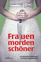 Frauen morden schöner - 25 kriminelle Geschichten aus Baden-Württemberg