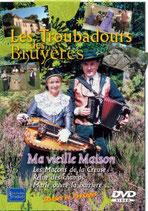 """DVD Les Troubadours des Bruyères """"Ma vieille maison"""""""