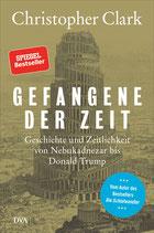 Christopher Clark: Gefangene der Zeit. Geschichte und Zeitlichkeit von Nebukadnezar bis Donald Trump.
