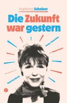 Ingeborg Schober, Die Zukunft war gestern. Essays, Gespräche und Reportagen. Hrsg. von Gabriele Werth