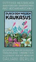 Kat Menschik (Hrsg.), Durch den wilden Kaukasus Geschichten über das georgische Traumland Swanetien