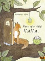 ab 5 Jahren / Marianne Dubuc, Nenn mich nicht Mama!