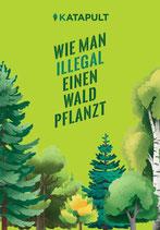 KATAPULT-Verlag / Benjamin Walter / Sebastian Wolter (Hrsg.), Wie man illegal einen Wald pflanzt