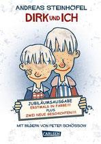 ab 8 Jahren / Andreas Steinhöfel: Dirk und ich. Jubiläumsausgabe. Erstmal in Farbe!!! Plus zwei neue Geschichten!!!