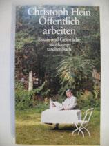 Hein, Christoph - Öffentlich arbeiten. Essays und Gespräche.