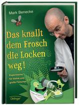 ab 9 Jahren / Mark Benecke: Das knallt dem Frosch die Locken weg! Experimente für große und kleine Forscher.