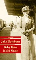 Julia Blackburn: Daisy Bates in der Wüste