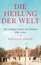 Ronald D. Gerste, Die Heilung der Welt. Das Goldene Zeitalter der Medizin 1840-1914