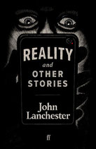 John Lanchester - Reality and other stories