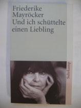 Mayröcker, Friedericke - Und ich schüttelte meinen Liebling