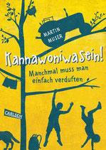 ab 9 Jahren / Martin Muser: Kannawoniwasein! Manchmal muss man einfach verduften