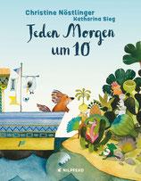 ab 3 Jahren: Christine Nöstlinger / Katharina Sieg: Jeden Morgen um 10