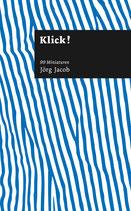 Jacob, Jörg: Klick! 99 Miniaturen