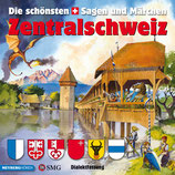 Die schönsten Sagen und Märchen: Zentralschweiz