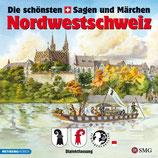 Die schönsten Sagen und Märchen: Nordwestschweiz
