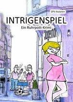 Intrigenspiel – ein preisgekrönter Ruhrpott-Krimi, Gemeinschaftsroman, Paperback, 208 Seiten, August 2018, ISBN: 978-3-96174-027-7