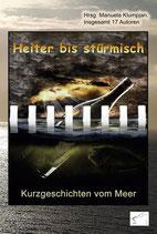 Heiter bis stürmisch – Kurzgeschichten vom Meer, eine mit dem 3. Platz ausgezeichnete Anthologie, Paperback, 168 Seiten, Dezember 2020, ISBN: 978-396174-079-6