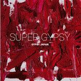 GYPSY JAPAN  「SUPER GYPSY」