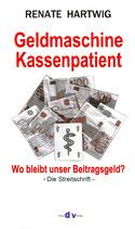 Geldmaschine Kassenpatient - Die Streitschrift