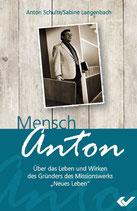 Anton Schulte: Mensch Anton! - Über das Leben und Wirken eine 'großen' Evangelisten!