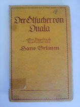 Grimm Hans, Der Ölsucher von Duala - Ein Tagebuch bearbeitet von Hans Grimm
