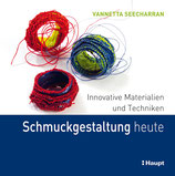 Seecharran Vannetta - Innovative Materialien und Techniken Schmuckgestaltung heute