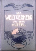 Merckel C., Der Weltverkehr und seine Mittel - Mit einer Übersicht über Welthandel und Weltwirtschaft