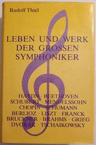 Thiel Rudolf, Leben und Werk der grossen Symphoniker