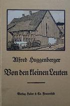 Huggenberger Alfred, Von den kleinen Leuten