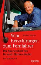 Maeder Markus, Vom Herzchirurgen zum Fernfahrer