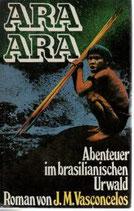 Vasconcelos J.M., Ara Ara - Abenteuer im brasilianischen Urwald