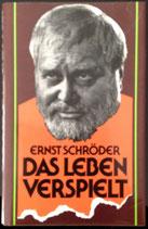 Schröder Ernst, Das Leben verspielt